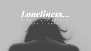 loneliness... 1 in 4 Australians are lonely